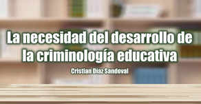 La necesidad del desarrollo de la criminología educativa