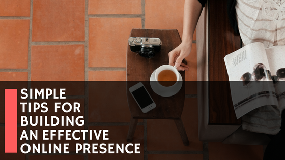Go-to Tips for Building a Strong Online Presence