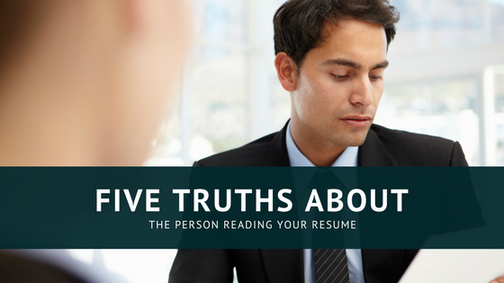 5 Truths About The Person Reading Your Resume