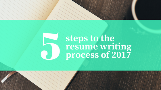 5 steps to the Professional Resume Writing Process of 2017 | Resume ...