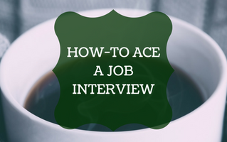HOW-TO ACE A JOB INTERVIEW