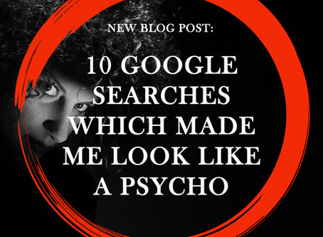 10 Google Searches Which Made Me Look Like A Psycho