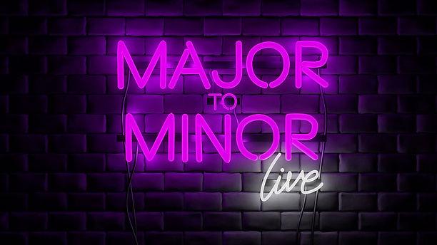Major To Minor Live