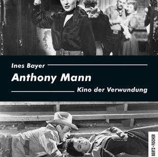 Anthony Mann – Kino der Verwundung: Ein Filmbuch, das restlos begeistert