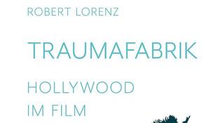 Filmbuch: Traumafabrik – Hollywood im Film