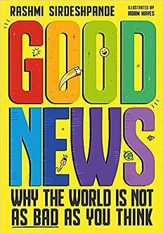 Good News: Why the World is Not as Bad as You Think