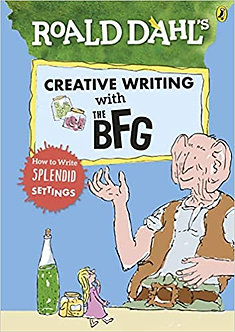 Roald Dahl's Creative Writing with The BFG: How to Write Splendid Settings