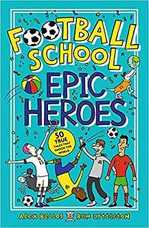Football School Epic Heroes: 50 true tales that shook the world
