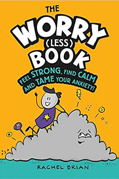 The Worry (Less) Book: Feel Strong, Find Calm and Tame Your Anxiety