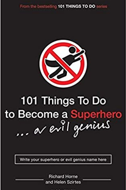 101 Things to Do to Become a Superhero... or Evil Genius