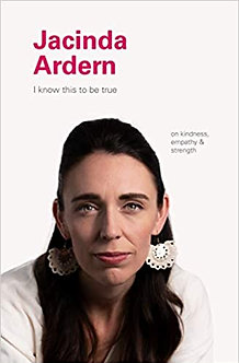 I Know This to Be True: Jacinda Ardern: On Kindness, Empathy, and Strength