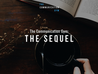 The Communication Gym: The Sequel