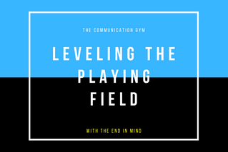 Leveling the Playing Field with the end in mind