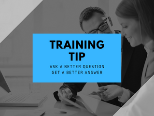 Training Tip Tuesday: Ask a better question, get a better answer