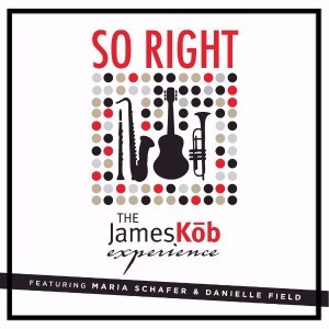 """""""So Right"""" album cover from The James Kob Experience feat. Maria Schafer & Danielle Field"""