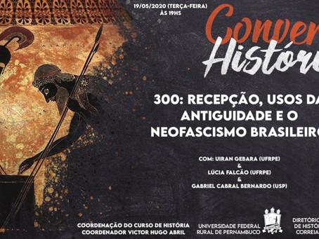 """19/5, terça, às 19h - debate online: """"300: recepção, usos da antiguidade e o neofascismo brasileiro"""""""