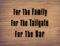 For The Family - For the Tailgate - For the Bar