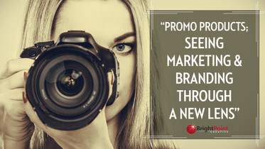 Promo Products; Marketing and Branding Through A New Lens