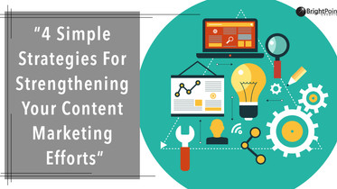4 Strategies For Strengthening Your Content Marketing Efforts