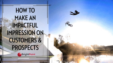 How To Make An Impactful Impression On Customers And Prospects