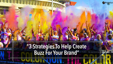 3 Strategies To Help Create Buzz For Your Brand