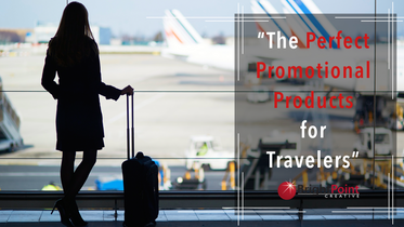 The Perfect Promotional Products for Travelers