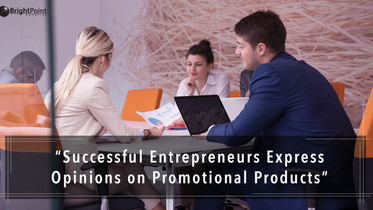 Successful Entrepreneurs Express Opinions On Promo Products