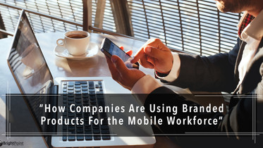 How Companies Are Using Branded Products For The Mobile Workforce