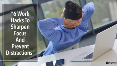 6 Work Hacks To Sharpen Focus And Prevent Distractions