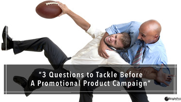 3 Questions to Tackle Before Starting a Promo Product Campaign