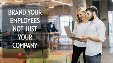 Brand Your Employees Not Just Your Company