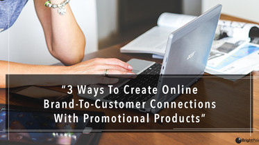 3 Ways To Create Online Brand Connections With Promo Products