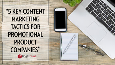 5 Key Content Marketing Tactics for Promo Product Companies