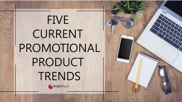 Five Current Promotional Product Trends