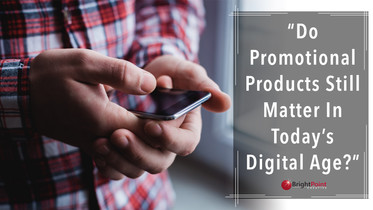 Do Promotional Products Still Matter In Today's Digital Age?