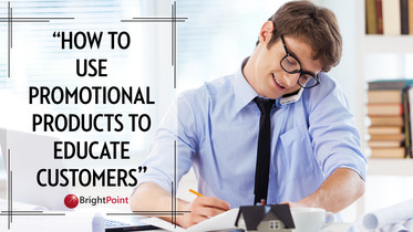 How To Use Promotional Products To Educate Customers