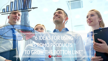 6 Ideas For Using Promo Products To Grow The Bottom Line