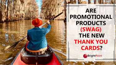 Are Promotional Products (SWAG) the New Thank You Cards?