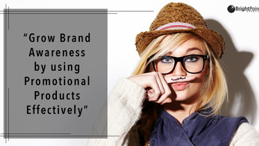 Grow Brand Awareness by using Promotional Products Effectively