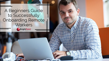 A Beginners Guide to Successfully Onboarding Remote Employees