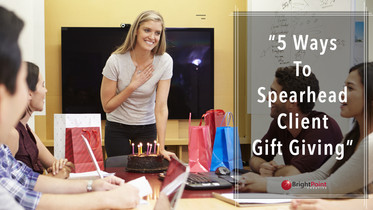 5 Ways To Spearhead Client & Customer Gift Giving