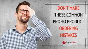 Don't Make These Common Promo Product Ordering Mistakes