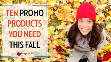 Ten Promo Products You Need This Fall