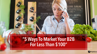 5 Ways To Market Your B2B For Less Than $100