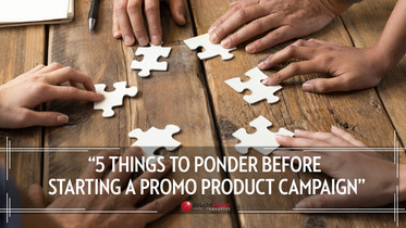 5 Things To Ponder Before Starting A Promo Product Campaign