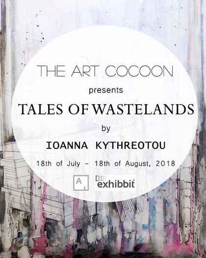 'Tales of Wastelands' - Solo Exhibition of Ioanna Kythreotou