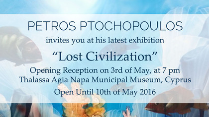 "Petros Ptochopoulos New Exhibition ""Lost Civilization"""