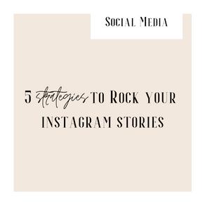 5 easy strategies to rock your Instagram stories