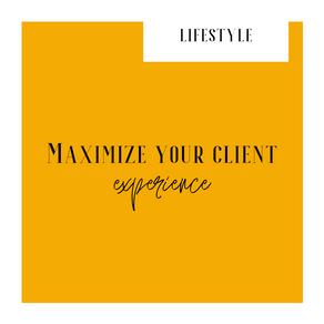 Maximize your client experience
