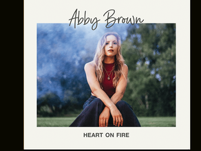 Singer-Songwriter ABBY BROWN Releases new EP, Heart on Fire
